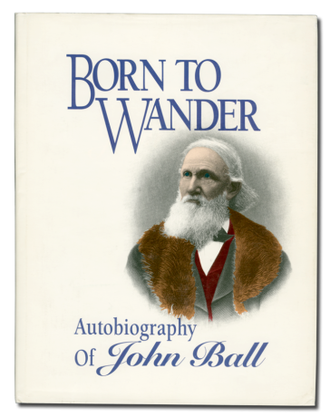 Born to Wander, Autobiography of John Ball ©1994